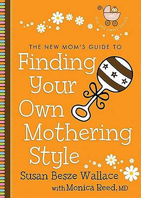 The New Moms Guide to Finding Your Own Mothering Style [ePub Ebook]