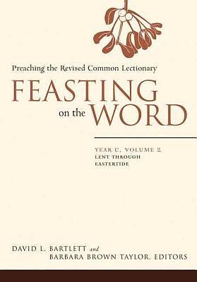 Feasting on the Word Year C Volume 2: Lent through Eastertide