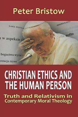 Christian Ethics and the Human Person. Truth and Relativism in Contemporary Moral Theology [ePub Ebook]