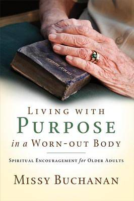 Living with Purpose in a Worn-Out Body [ePub Ebook]