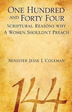 One Hundred and Forty Four Scriptural Reasons Why Women Shouldnt Preach