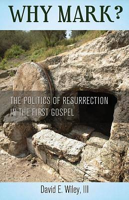 Why Mark? the Politics of Resurrection in the First Gospel