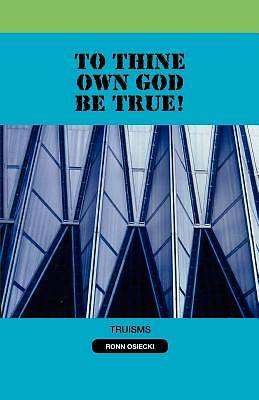 To Thine Own God Be True!