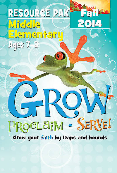 Grow, Proclaim, Serve! Middle Elementary Resource Pak Fall 2014