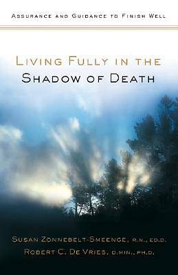 Living Fully in the Shadow of Death