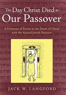 The Day Christ Died as Our Passover