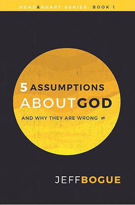 5 Assumptions about God and Why They Are Wrong
