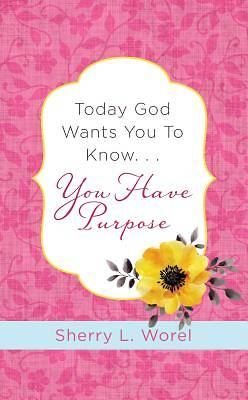 Today God Wants You to Know. . .You Have Purpose