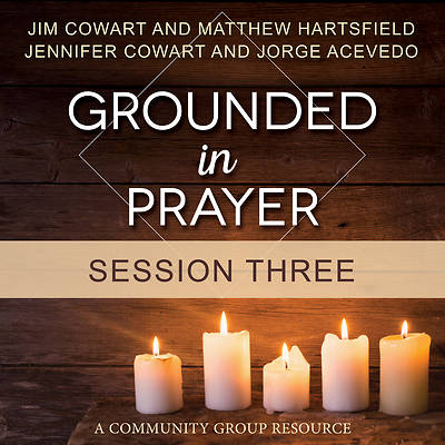 Grounded in Prayer Streaming Video Session 3