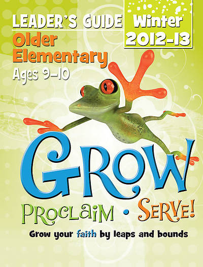 Grow, Proclaim, Serve! Older Elementary Leaders Guide Winter 2012-13
