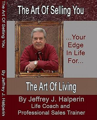 The Art Of Selling You...Your Edge In Life For... The Art Of Living [Adobe Ebook]