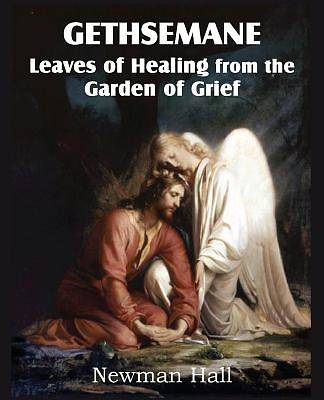 Gethsemane; Leaves of Healing from the Garden of Grief