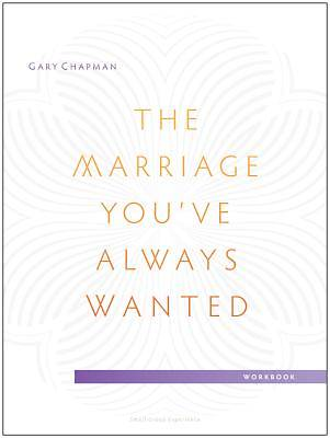 The Marriage Youve Always Wanted Small Group Experience Workbook