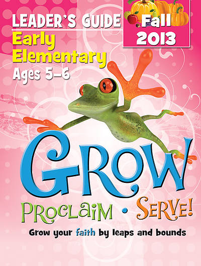 Grow, Proclaim, Serve! Early Elementary Leaders Guide Fall 2013