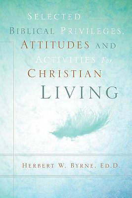 Selected Biblical Privileges, Attitudes and Activities for Christian Living