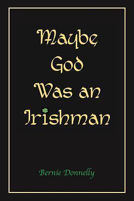 Maybe God Was an Irishman