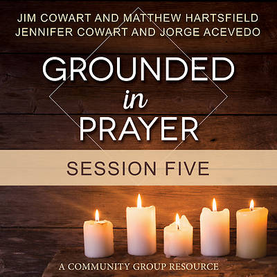 Grounded in Prayer Streaming Video Session 5