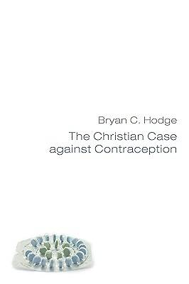 The Christian Case Against Contraception