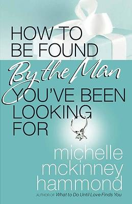 How to Be Found by the Man Youve Been Looking for