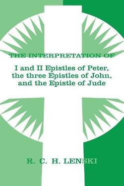 The Interpretation of I and II Epistles of Peter, the Three Epistles of John, and the Epistle of Jude