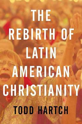 The Rebirth of Latin American Christianity, Paperback