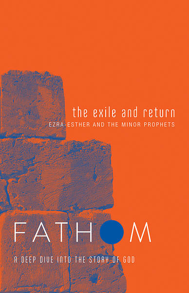 Fathom Bible Studies: The Exile and Return Student Journal