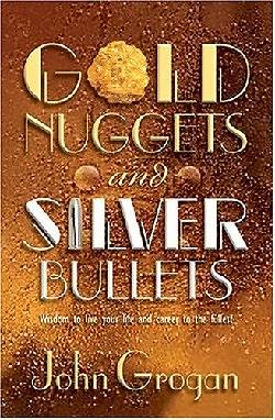 Gold Nuggets & Silver Bullets