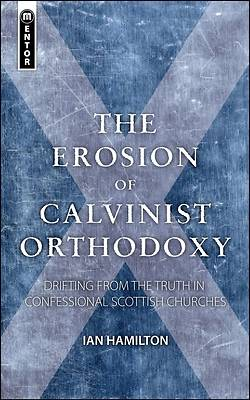 The Erosion of Calvinist Orthodoxy