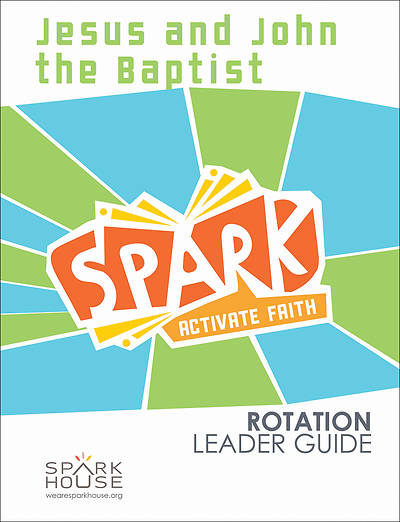 Spark Rotation Jesus and John the Baptist Leader Guide