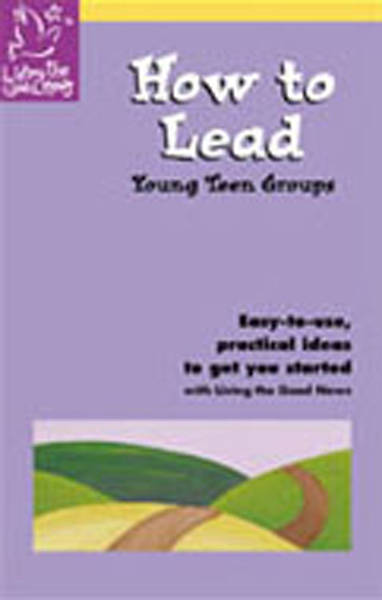 Living the Good News How to Lead Age Level Handbooks Young Teen (Grades 7,8,9)