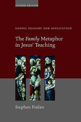 The Family Metaphor in Jesus Teaching, Second Edition