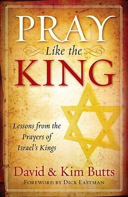 Pray Like the King: Lessons from the Prayers of Israels Kings