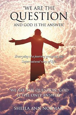 We Are the Question and God Is the Answer