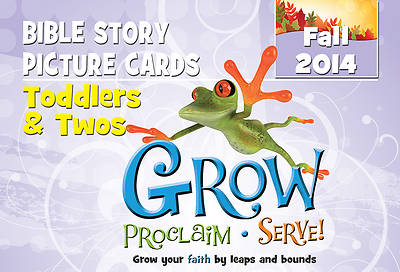 Grow, Proclaim, Serve! Toddlers & Twos Bible Story Picture Cards Fall 2014