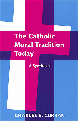 The Catholic Moral Tradition Today