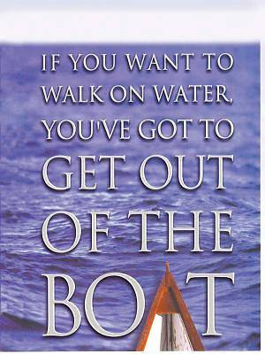 If You Want to Walk on Water, Youve Got to Get Out of the Boat Large Print Edition