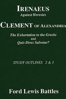 Irenaeus Against Heresies and Clement of Alexandrias The Exhortation to the Greeks and Quis Dives Salvetur?