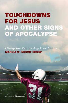 Touchdowns for Jesus and Other Signs of Apocalypse
