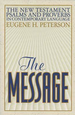 The Message Bible The New Testament, Psalms, and Proverbs