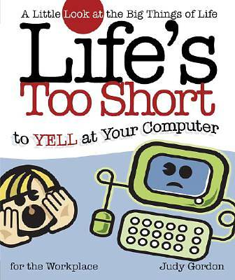 Lifes Too Short to Yell at Your Computer