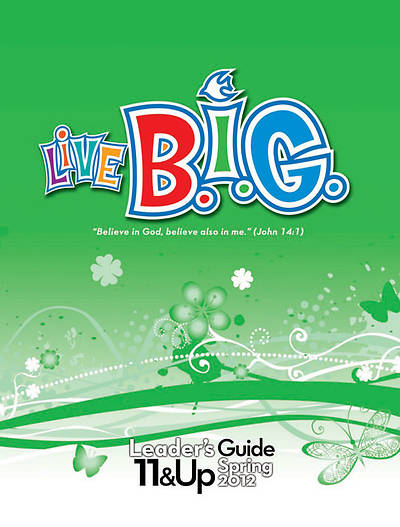 Live B.I.G. Ages 11 & Up Leaders Guide Spring 2012 - Download