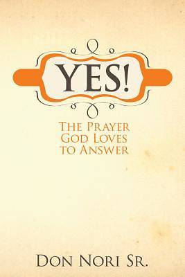 Yes! the Prayer God Loves to Answer