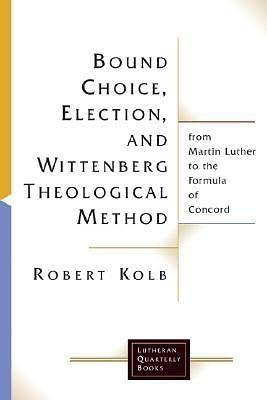 Bound Choice, Election, and Wittenberg Theological Method