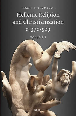 Hellenic Religion and Christianization C. 370-529