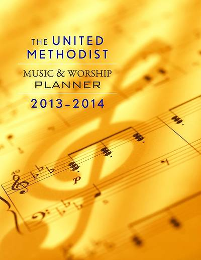The United Methodist Music & Worship Planner 2013-2014
