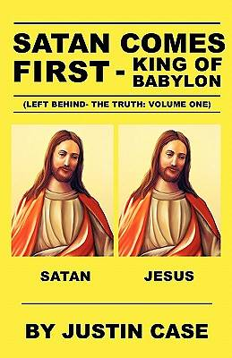 Satan Comes First - King of Babylon (Left Behind- The Truth