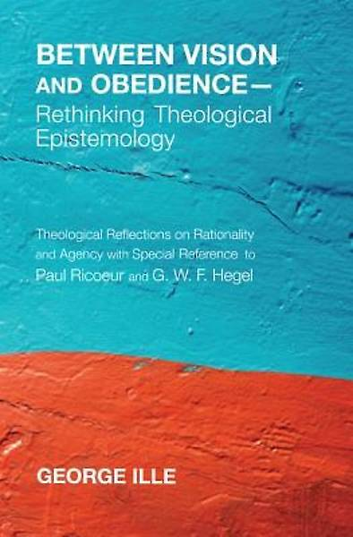 Between Vision and Obediencerethinking Theological Epistemology