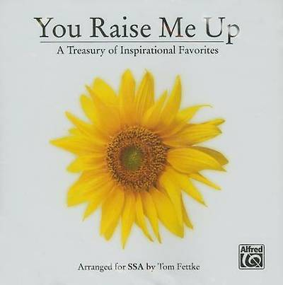 You Raise Me Up; A Treasury of Inspirational Favorites