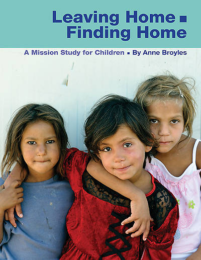 Leaving Home • Finding Home, A Mission Study for Children