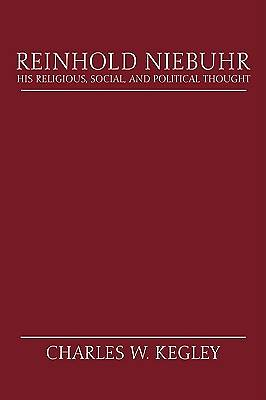 Reinhold Niebuhr; His Religious, Social, and Political Thought